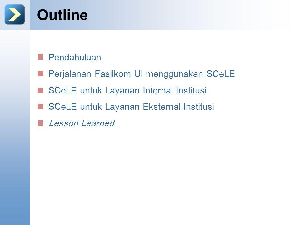 Outline Pendahuluan Perjalanan Fasilkom UI menggunakan SCeLE SCeLE untuk Layanan Internal Institusi SCeLE untuk Layanan Eksternal Institusi Lesson Learned