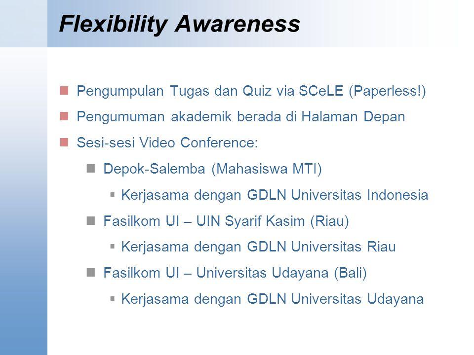 Flexibility Awareness Pengumpulan Tugas dan Quiz via SCeLE (Paperless!) Pengumuman akademik berada di Halaman Depan Sesi-sesi Video Conference: Depok-Salemba (Mahasiswa MTI)  Kerjasama dengan GDLN Universitas Indonesia Fasilkom UI – UIN Syarif Kasim (Riau)  Kerjasama dengan GDLN Universitas Riau Fasilkom UI – Universitas Udayana (Bali)  Kerjasama dengan GDLN Universitas Udayana