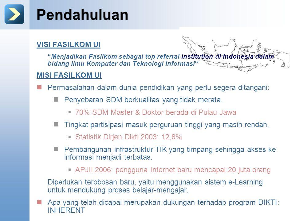 Pendahuluan VISI FASILKOM UI Menjadikan Fasilkom sebagai top referral institution di Indonesia dalam bidang Ilmu Komputer dan Teknologi Informasi MISI FASILKOM UI Permasalahan dalam dunia pendidikan yang perlu segera ditangani: Penyebaran SDM berkualitas yang tidak merata.