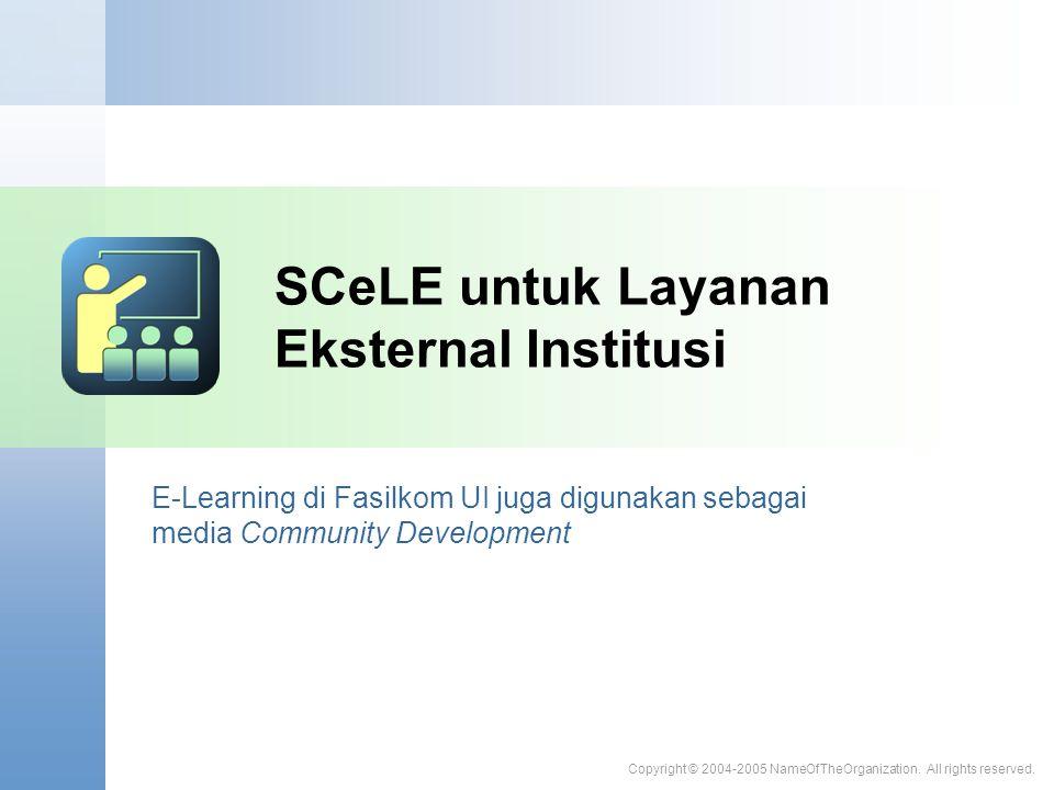 SCeLE untuk Layanan Eksternal Institusi Copyright © 2004-2005 NameOfTheOrganization. All rights reserved. E-Learning di Fasilkom UI juga digunakan seb