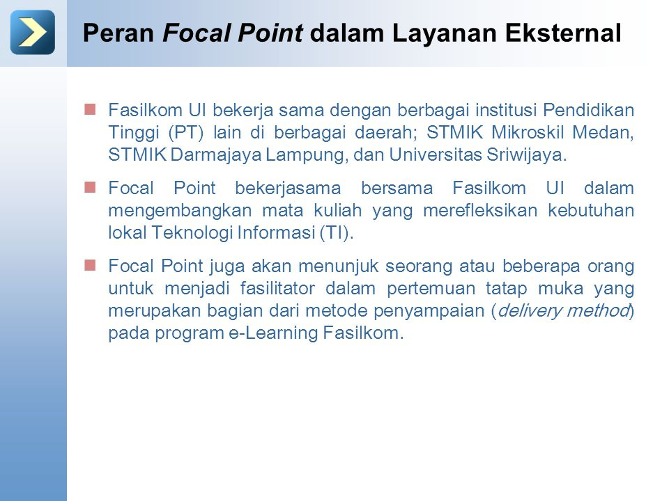 Peran Focal Point dalam Layanan Eksternal Fasilkom UI bekerja sama dengan berbagai institusi Pendidikan Tinggi (PT) lain di berbagai daerah; STMIK Mik