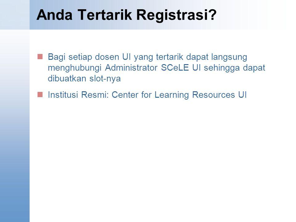 Anda Tertarik Registrasi? Bagi setiap dosen UI yang tertarik dapat langsung menghubungi Administrator SCeLE UI sehingga dapat dibuatkan slot-nya Insti