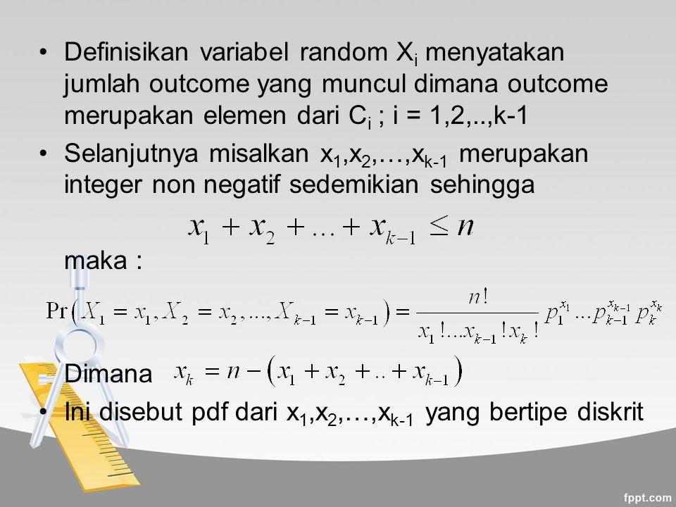Definisikan variabel random X i menyatakan jumlah outcome yang muncul dimana outcome merupakan elemen dari C i ; i = 1,2,..,k-1 Selanjutnya misalkan x