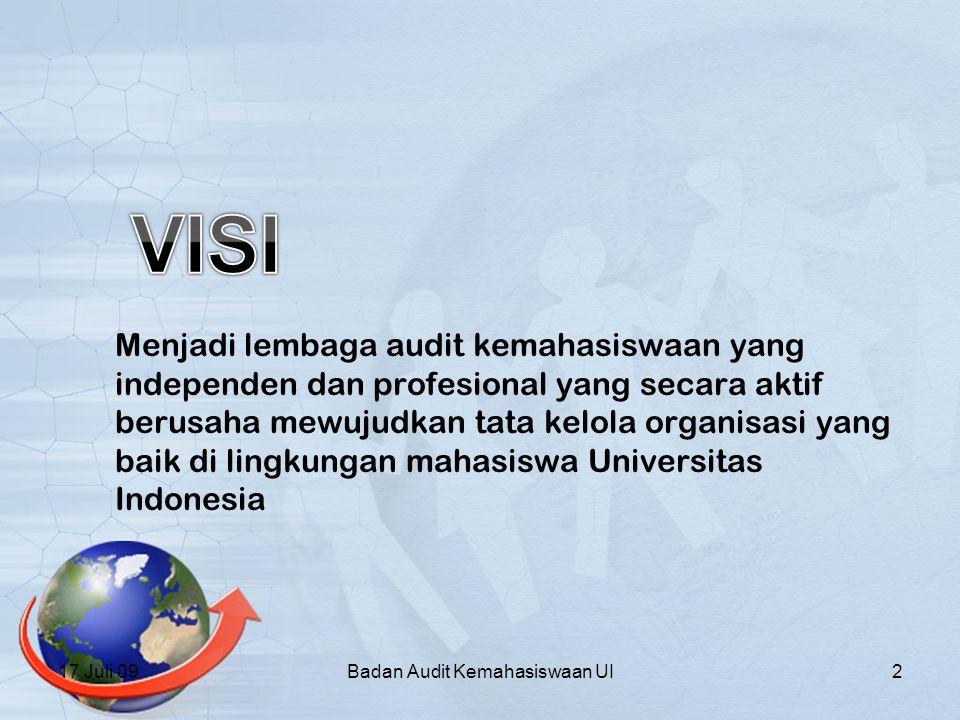 Independensi Integritas Profesionalisme Melaksanakan audit terhadap pengelolaan dan tanggung jawab keuangan kegiatan dan lembaga kemahasiswaan di Universitas Indonesia; dan Mendorong terciptanya budaya tata kelola organisasi yang baik di lingkungan mahasiswa universitas Indonesia 17 Juli 093Badan Audit Kemahasiswaan UI