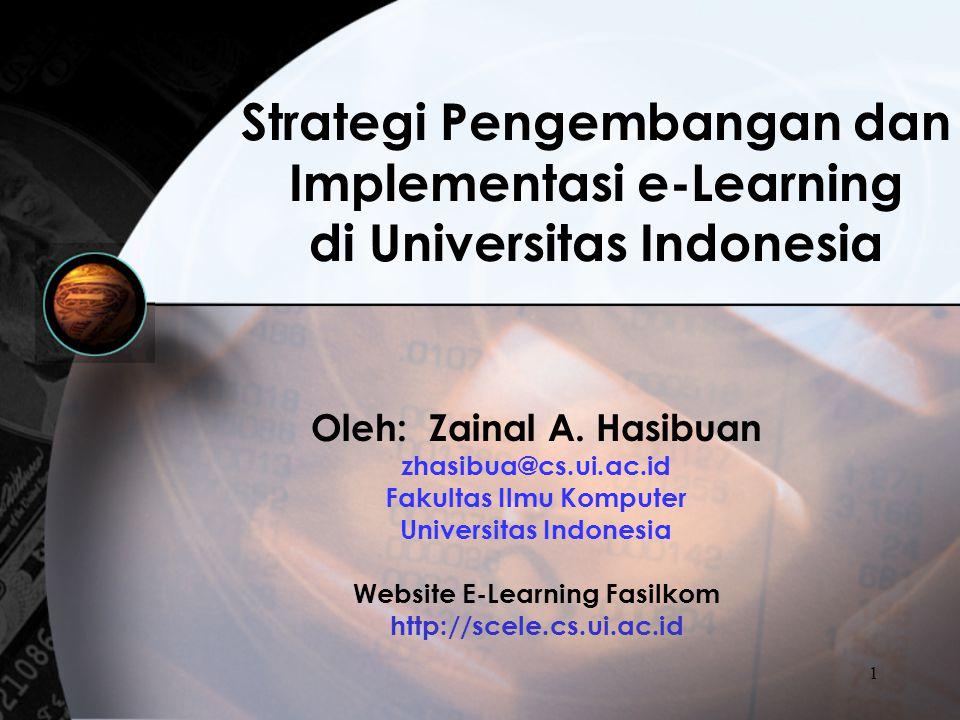 1 Strategi Pengembangan dan Implementasi e-Learning di Universitas Indonesia Oleh: Zainal A. Hasibuan zhasibua@cs.ui.ac.id Fakultas Ilmu Komputer Univ
