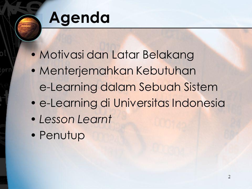 2 Agenda Motivasi dan Latar Belakang Menterjemahkan Kebutuhan e-Learning dalam Sebuah Sistem e-Learning di Universitas Indonesia Lesson Learnt Penutup