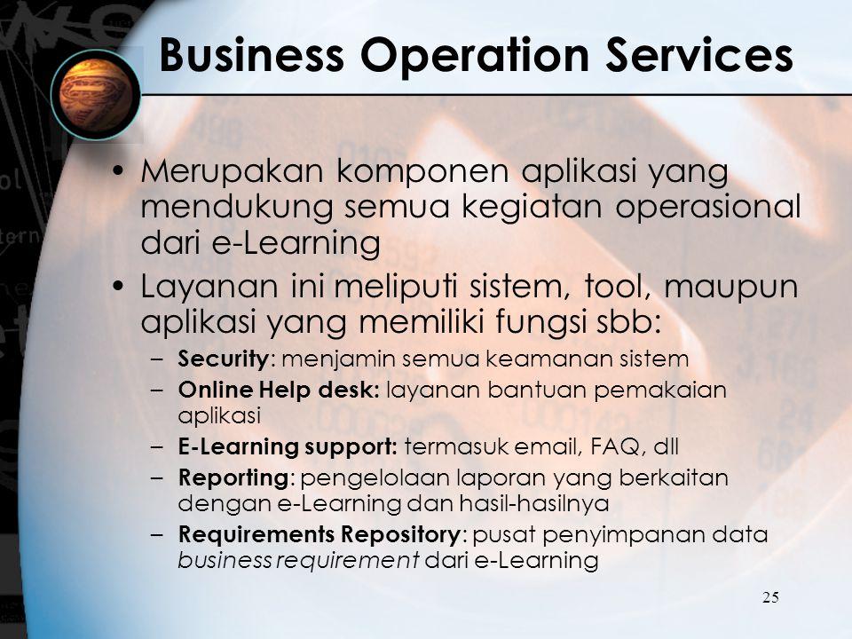 25 Business Operation Services Merupakan komponen aplikasi yang mendukung semua kegiatan operasional dari e-Learning Layanan ini meliputi sistem, tool