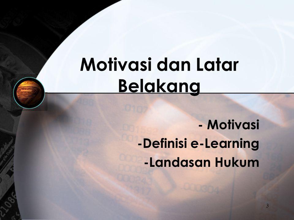 3 Motivasi dan Latar Belakang - Motivasi -Definisi e-Learning -Landasan Hukum
