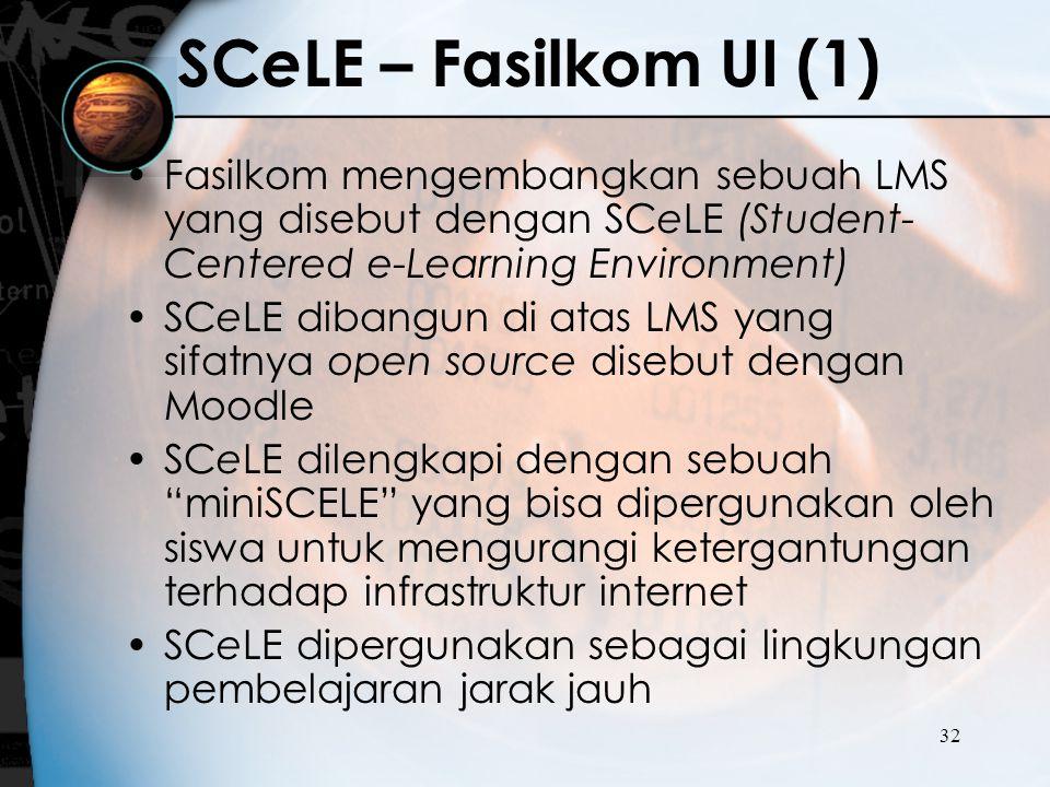 32 SC e LE – Fasilkom UI (1) Fasilkom mengembangkan sebuah LMS yang disebut dengan SCeLE (Student- Centered e-Learning Environment) SCeLE dibangun di