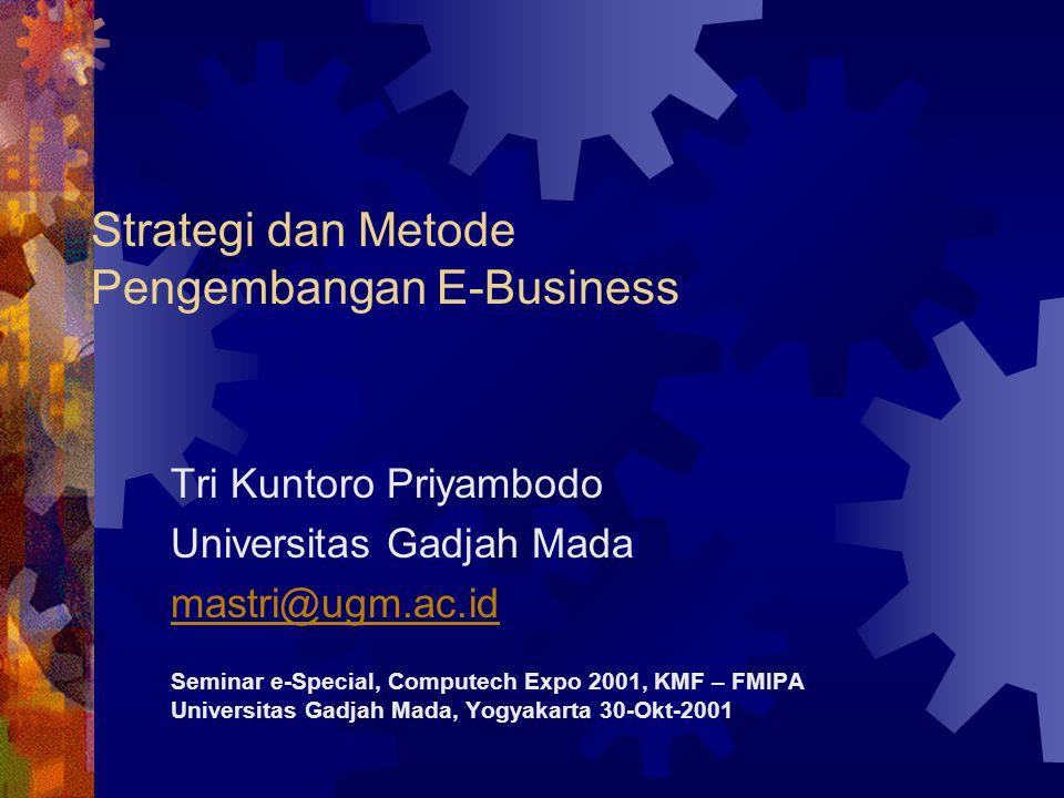 Strategi dan Metode Pengembangan E-Business Tri Kuntoro Priyambodo Universitas Gadjah Mada mastri@ugm.ac.id Seminar e-Special, Computech Expo 2001, KM