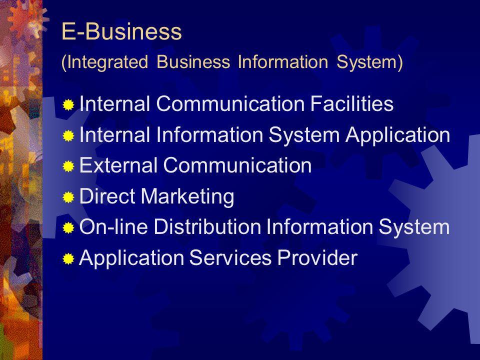 E-Business (Integrated Business Information System)  Internal Communication Facilities  Internal Information System Application  External Communica
