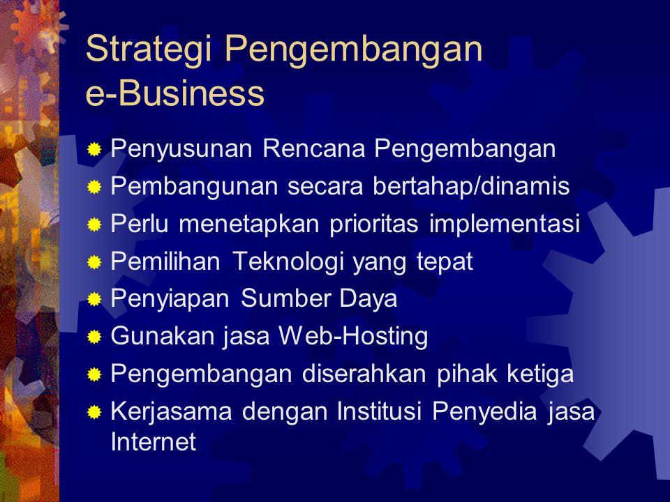 Strategi Pengembangan e-Business  Penyusunan Rencana Pengembangan  Pembangunan secara bertahap/dinamis  Perlu menetapkan prioritas implementasi  P
