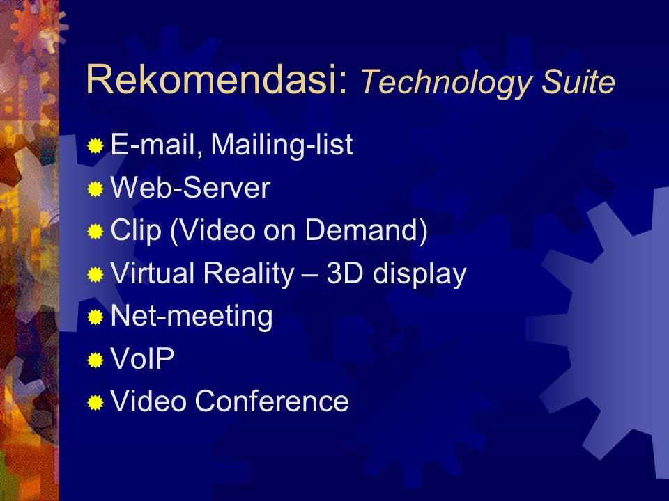 Rekomendasi: Technology Suite  E-mail, Mailing-list  Web-Server  Clip (Video on Demand)  Virtual Reality – 3D display  Net-meeting  VoIP  Video