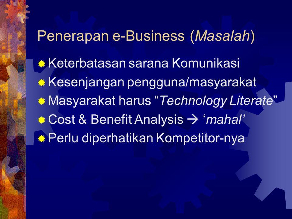 "Penerapan e-Business (Masalah)  Keterbatasan sarana Komunikasi  Kesenjangan pengguna/masyarakat  Masyarakat harus ""Technology Literate""  Cost & Be"