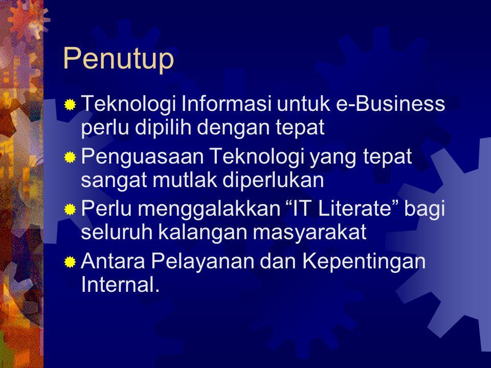 Penutup  Teknologi Informasi untuk e-Business perlu dipilih dengan tepat  Penguasaan Teknologi yang tepat sangat mutlak diperlukan  Perlu menggalak