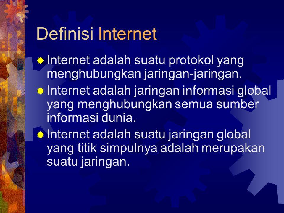 Definisi Internet  Internet adalah suatu protokol yang menghubungkan jaringan-jaringan.  Internet adalah jaringan informasi global yang menghubungka