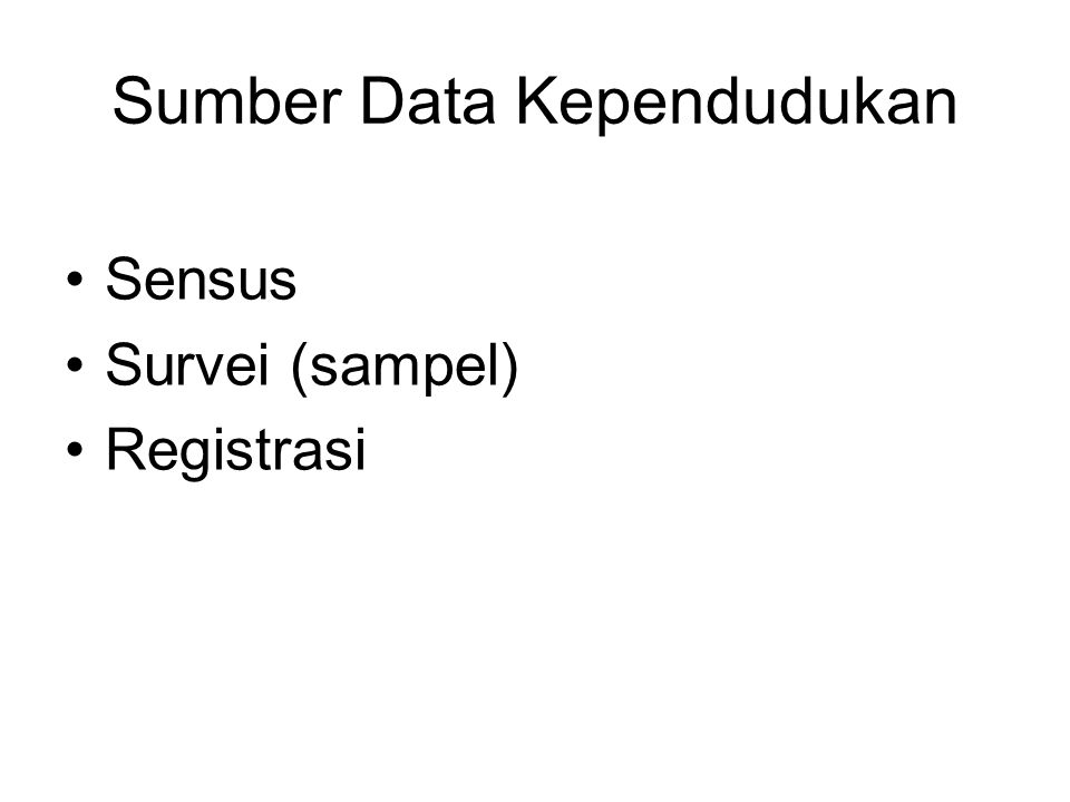 Sumber Data Kependudukan Sensus Survei (sampel) Registrasi