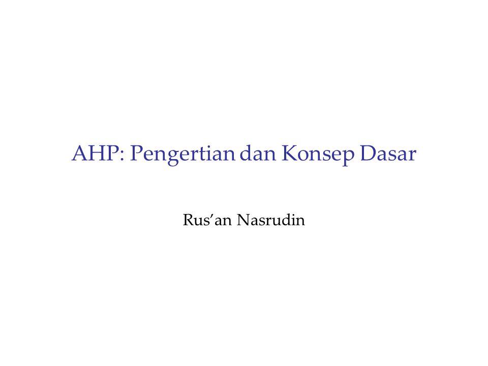 AHP: Pengertian dan Konsep Dasar Rus'an Nasrudin