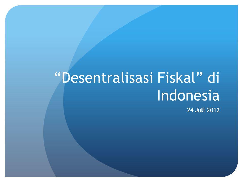 Desentralisasi Fiskal di Indonesia 24 Juli 2012