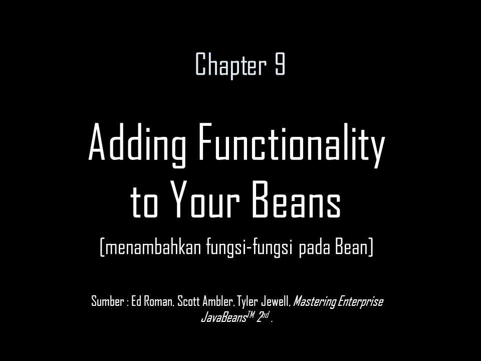 Objectives Bagaimana memanggil Bean dari Bean yang lain Bagaimana menggunakan properti environment untuk memodifikasi Bean dan mengaksesnya Bagaimana mengakses resource (seperti JDBC dan JMS) dari sebuah Bean Bagaimana menggunakan model keamanan pada Bean Bagaimana menggunakan EJB object dan EJB home