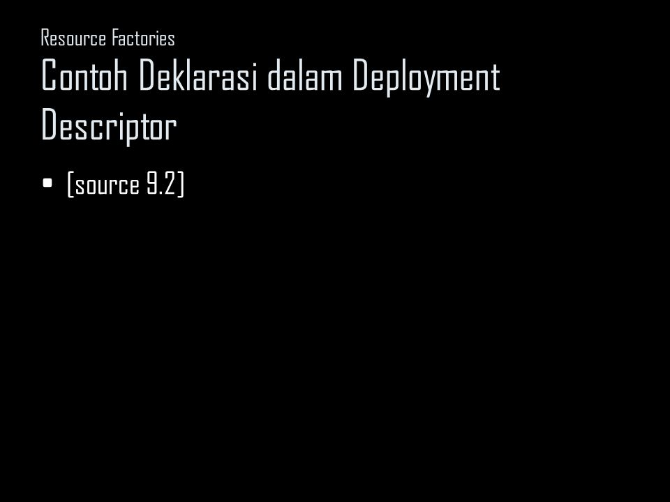 Resource Factories Contoh Deklarasi dalam Deployment Descriptor [source 9.2]