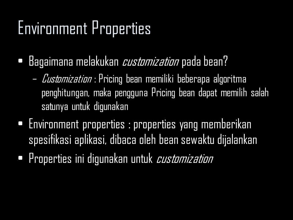 Environment Properties Bagaimana melakukan customization pada bean? –Customization : Pricing bean memiliki beberapa algoritma penghitungan, maka pengg