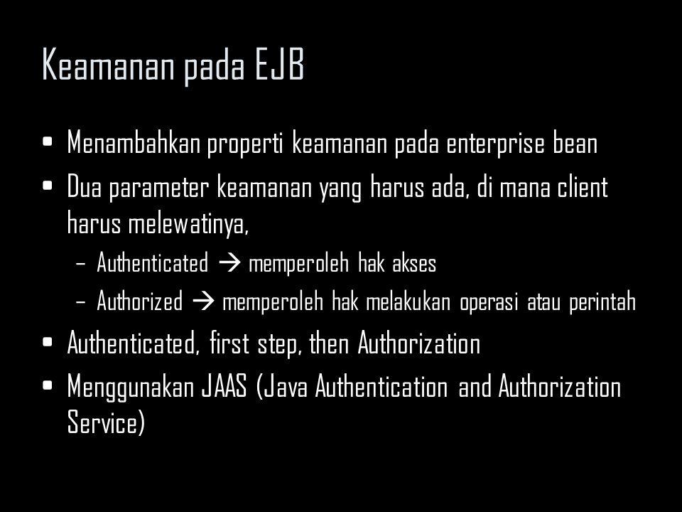 Keamanan pada EJB Menambahkan properti keamanan pada enterprise bean Dua parameter keamanan yang harus ada, di mana client harus melewatinya, –Authent
