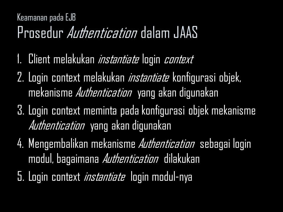 1.Client melakukan instantiate login context 2.Login context melakukan instantiate konfigurasi objek, mekanisme Authentication yang akan digunakan 3.L