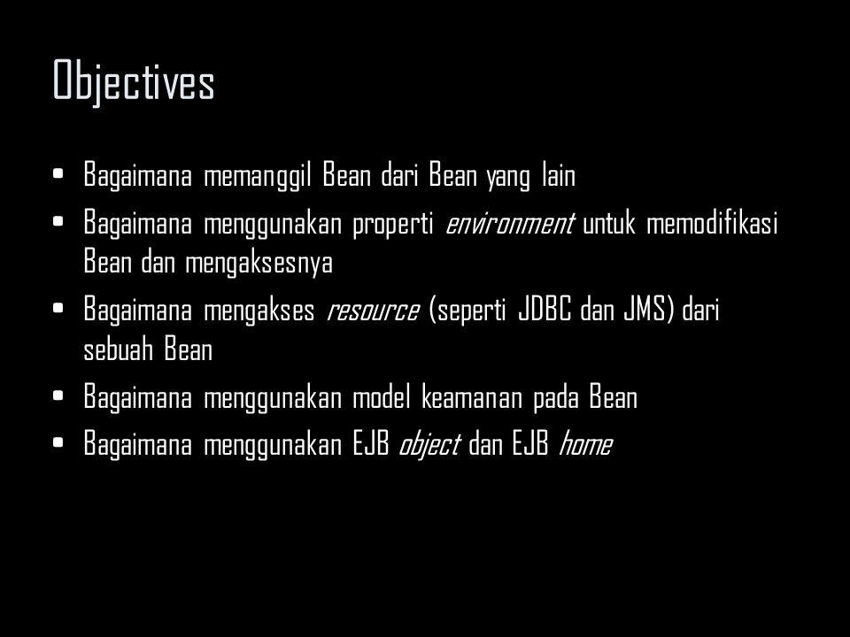 Objectives Bagaimana memanggil Bean dari Bean yang lain Bagaimana menggunakan properti environment untuk memodifikasi Bean dan mengaksesnya Bagaimana