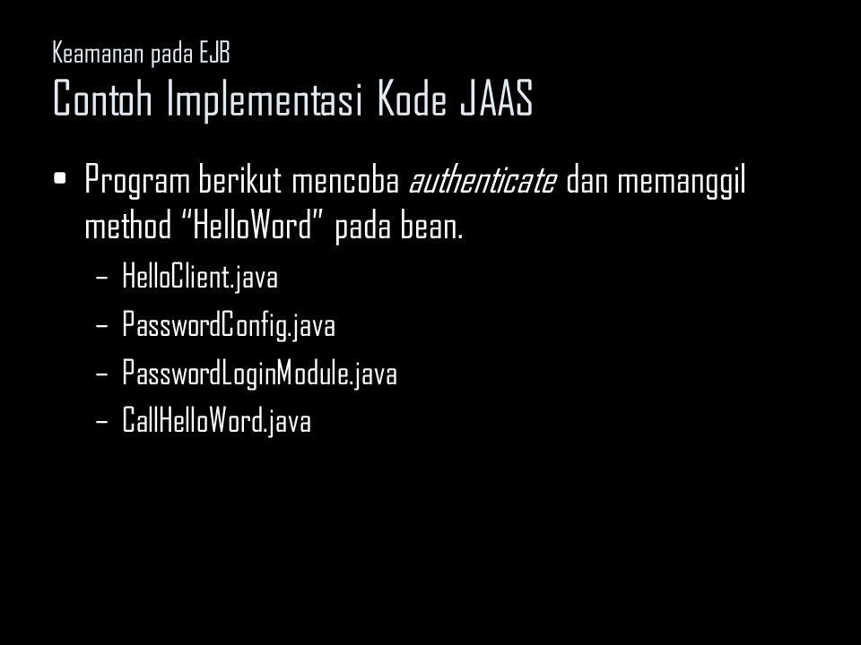 """Keamanan pada EJB Contoh Implementasi Kode JAAS Program berikut mencoba authenticate dan memanggil method """"HelloWord"""" pada bean. –HelloClient.java –Pa"""