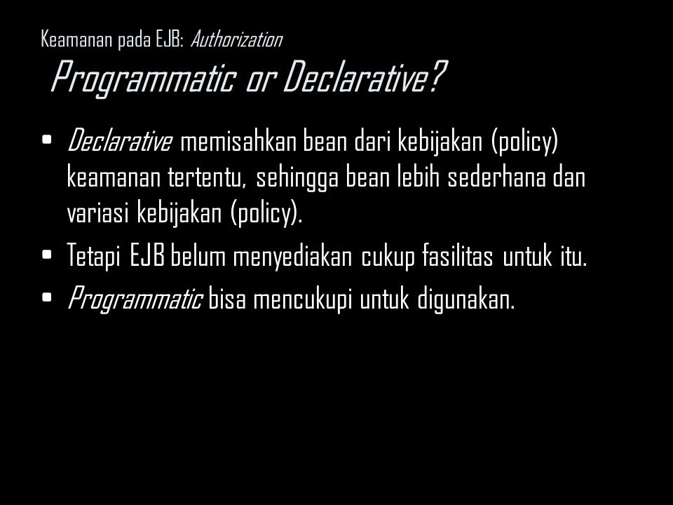Keamanan pada EJB: Authorization Programmatic or Declarative.