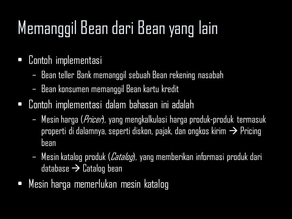 Memanggil Bean dari Bean yang lain 1.Mencari home object dari bean lain melalui JNDI (Java Naming and Directory Interface) 2.Memanggil create() di home object 3.Memanggil method business pada objek EJB 4.Memanggil remove() di home object