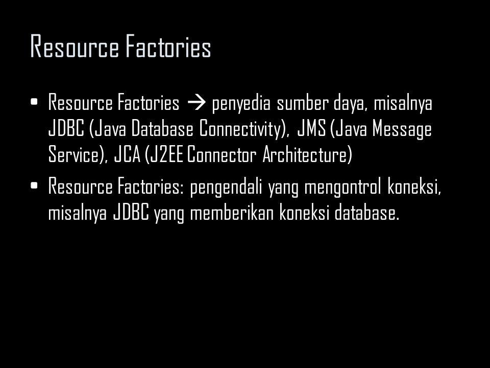 Resource Factories Menggunakan Resource Factories 1.Mengetahui lokasi Resource Factories –menggunakan JNDI, sama dengan mencari EJB home object [gunakan misalnya java:comp/env/jdbc/ejbPool ] 2.Autentifikasi pengguna ke resource - self-authentication - via deployer