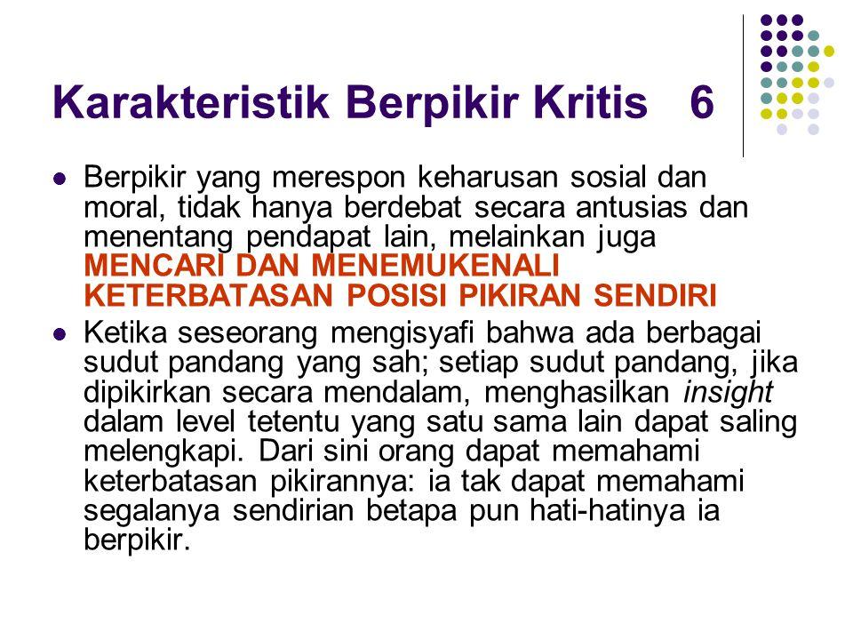 Karakteristik Berpikir Kritis 6 Berpikir yang merespon keharusan sosial dan moral, tidak hanya berdebat secara antusias dan menentang pendapat lain, m