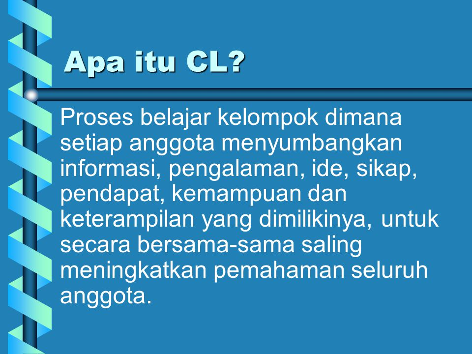 Dianjurkan:Dianjurkan: Peran mahasiswa dalam CL  Mengarahkan  Menerangkan  Bertanya  Mengkritik  Merangkum  Mencatat  Penengah