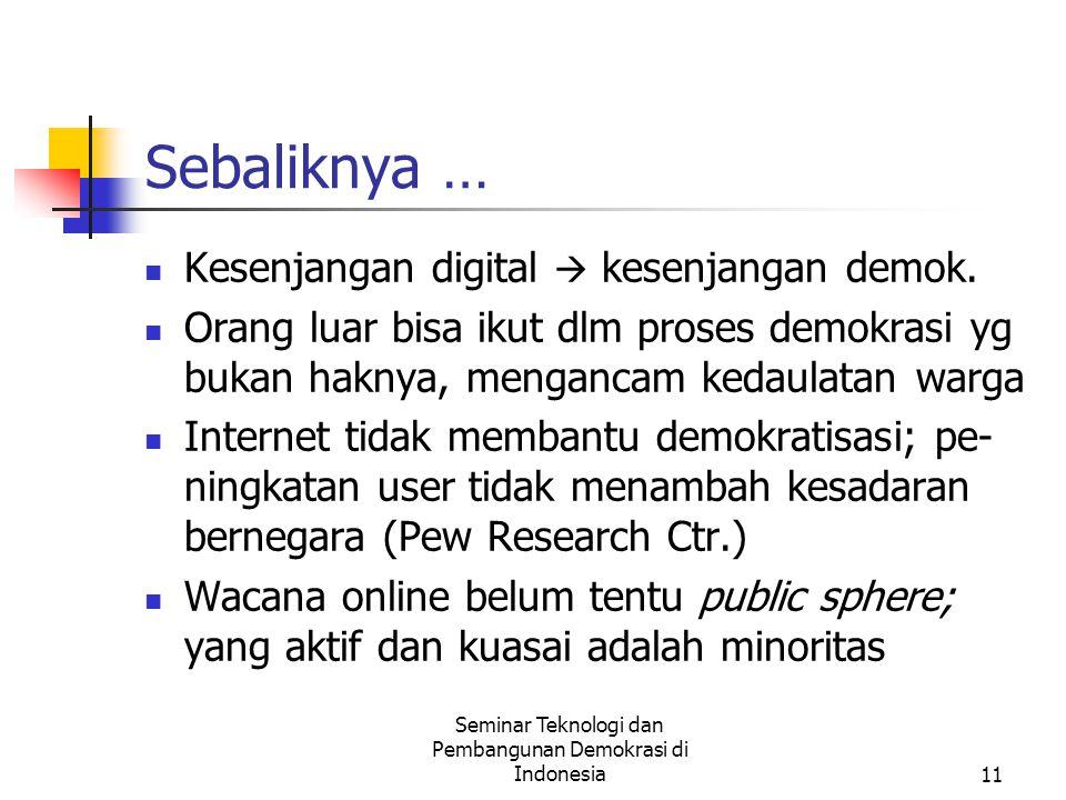 Seminar Teknologi dan Pembangunan Demokrasi di Indonesia11 Sebaliknya … Kesenjangan digital  kesenjangan demok.