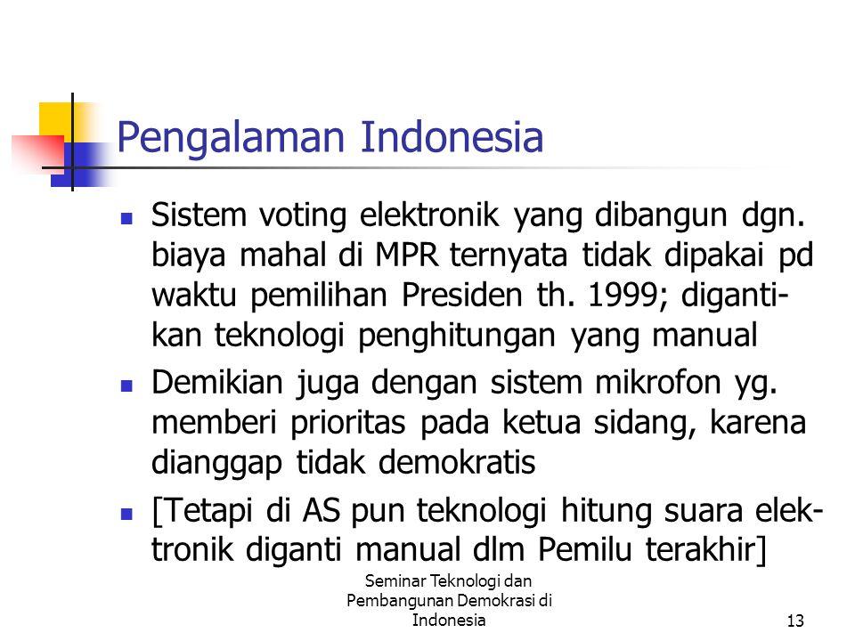 Seminar Teknologi dan Pembangunan Demokrasi di Indonesia13 Pengalaman Indonesia Sistem voting elektronik yang dibangun dgn.