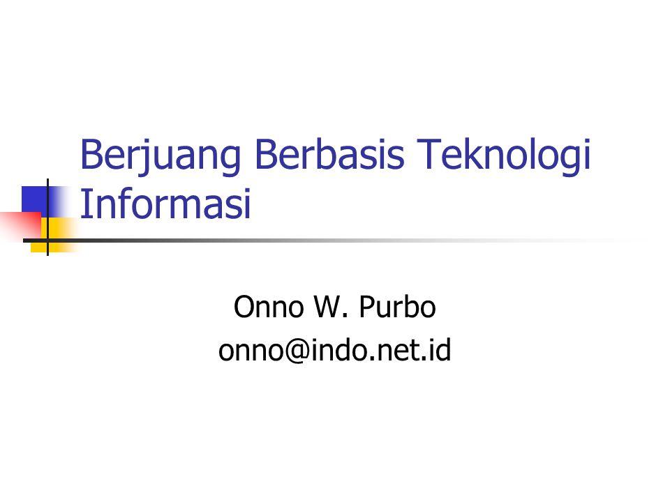 Berjuang Berbasis Teknologi Informasi Onno W. Purbo onno@indo.net.id