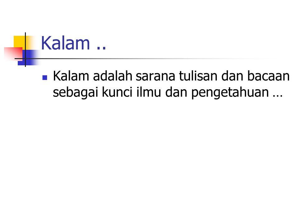 Kalam.. Kalam adalah sarana tulisan dan bacaan sebagai kunci ilmu dan pengetahuan …