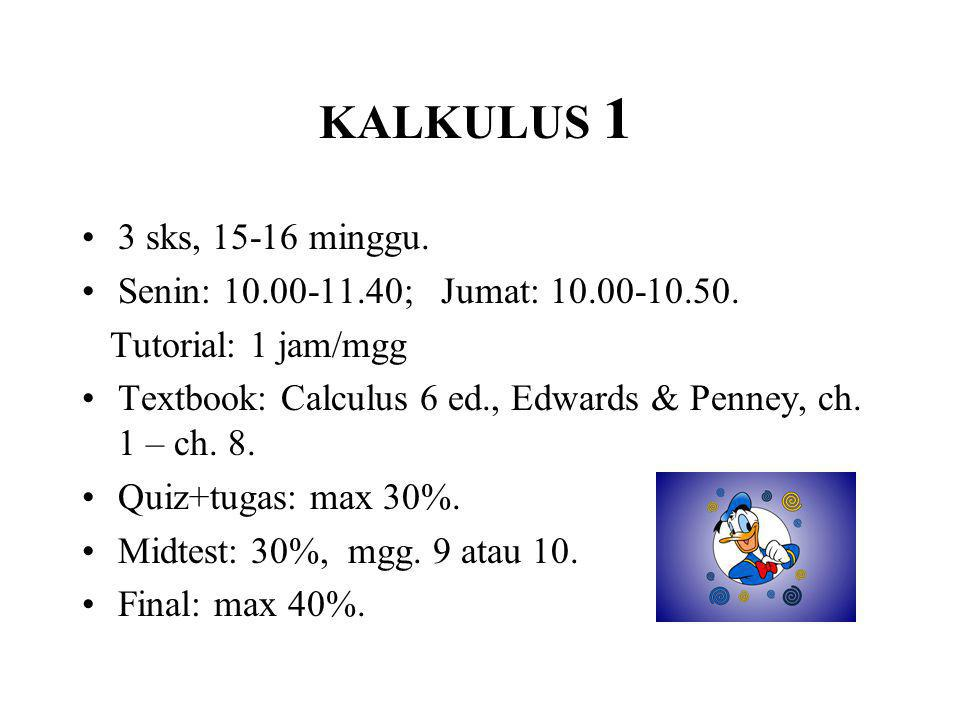 KALKULUS 1 3 sks, 15-16 minggu. Senin: 10.00-11.40; Jumat: 10.00-10.50. Tutorial: 1 jam/mgg Textbook: Calculus 6 ed., Edwards & Penney, ch. 1 – ch. 8.