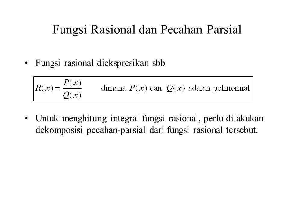 Fungsi Rasional dan Pecahan Parsial Fungsi rasional diekspresikan sbb Untuk menghitung integral fungsi rasional, perlu dilakukan dekomposisi pecahan-p