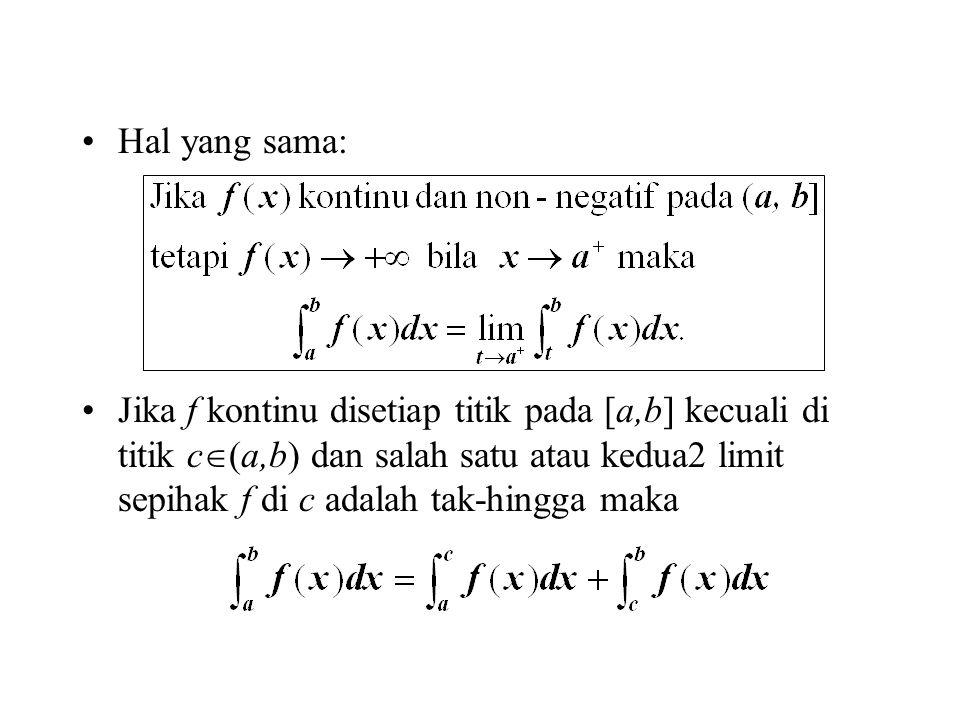 Hal yang sama: Jika f kontinu disetiap titik pada [a,b] kecuali di titik c  (a,b) dan salah satu atau kedua2 limit sepihak f di c adalah tak-hingga m