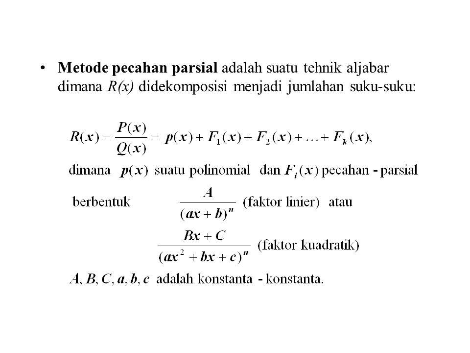 Metode pecahan parsial adalah suatu tehnik aljabar dimana R(x) didekomposisi menjadi jumlahan suku-suku: