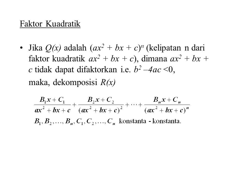 Faktor Kuadratik Jika Q(x) adalah (ax 2 + bx + c) n (kelipatan n dari faktor kuadratik ax 2 + bx + c), dimana ax 2 + bx + c tidak dapat difaktorkan i.