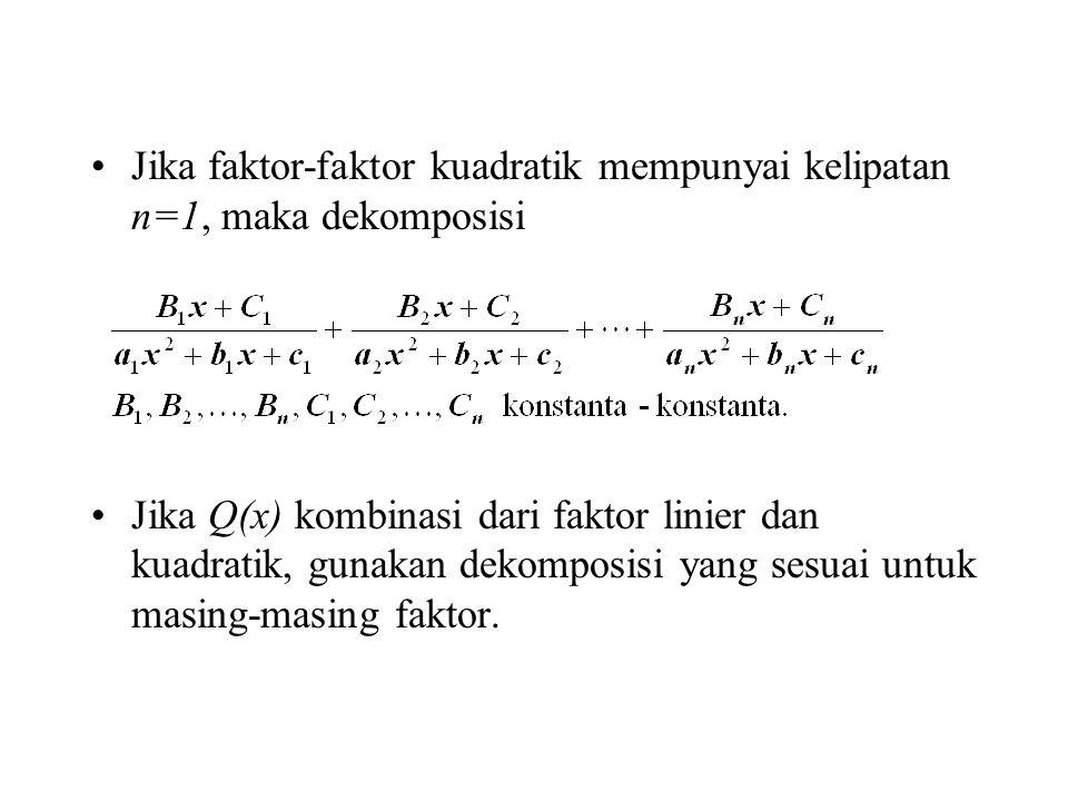 Jika faktor-faktor kuadratik mempunyai kelipatan n=1, maka dekomposisi Jika Q(x) kombinasi dari faktor linier dan kuadratik, gunakan dekomposisi yang