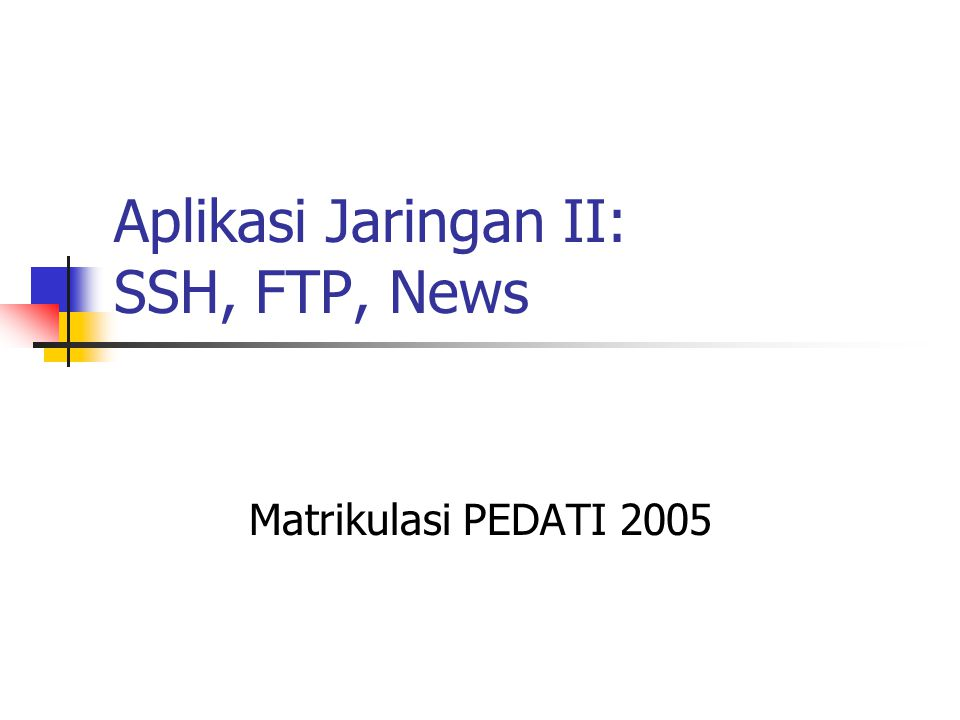 Aplikasi Jaringan II: SSH, FTP, News Matrikulasi PEDATI 2005