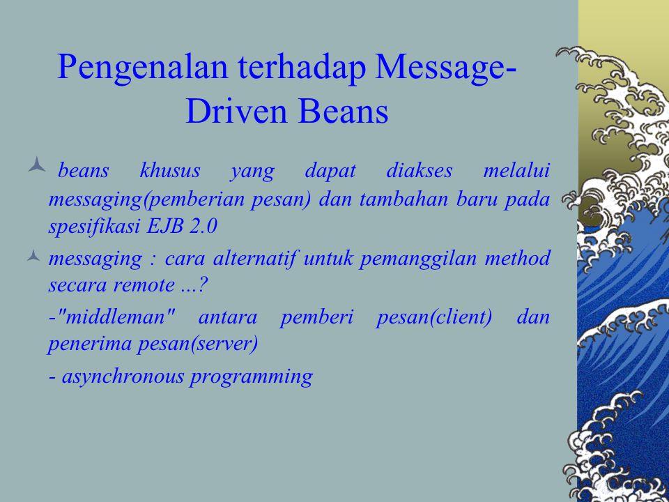 Pengenalan terhadap Message- Driven Beans beans khusus yang dapat diakses melalui messaging(pemberian pesan) dan tambahan baru pada spesifikasi EJB 2.0 messaging : cara alternatif untuk pemanggilan method secara remote....