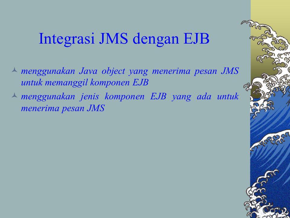 Integrasi JMS dengan EJB menggunakan Java object yang menerima pesan JMS untuk memanggil komponen EJB menggunakan jenis komponen EJB yang ada untuk menerima pesan JMS