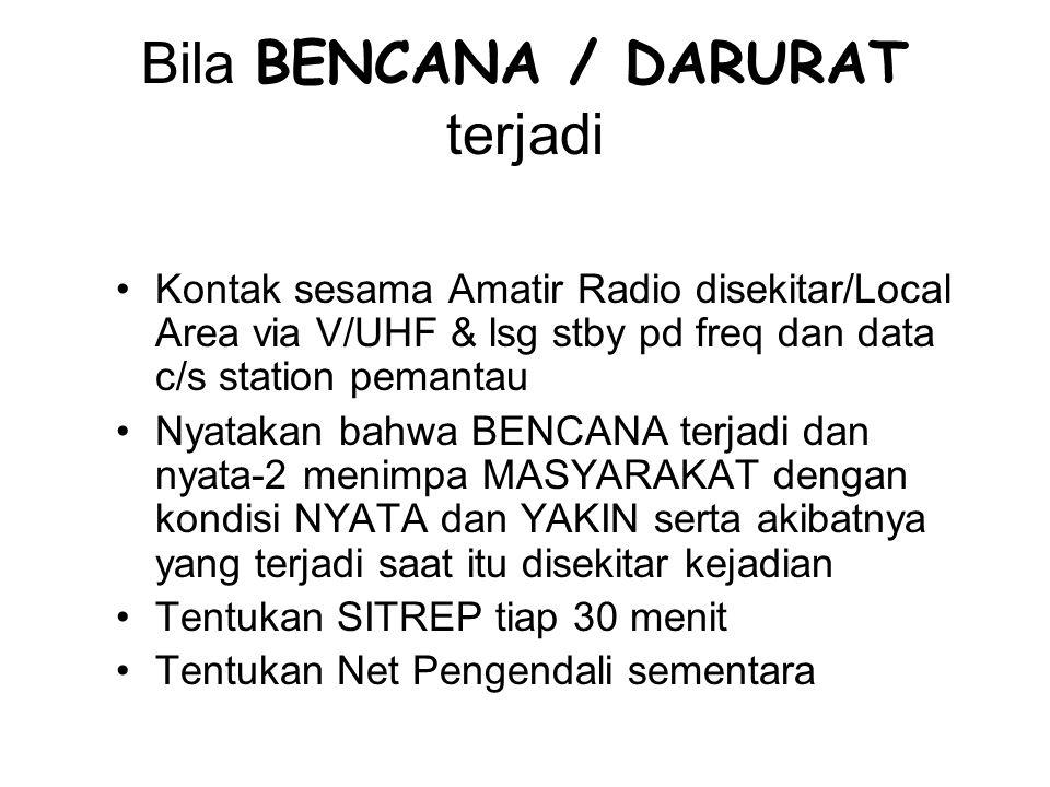 Bila BENCANA / DARURAT terjadi Kontak sesama Amatir Radio disekitar/Local Area via V/UHF & lsg stby pd freq dan data c/s station pemantau Nyatakan bah