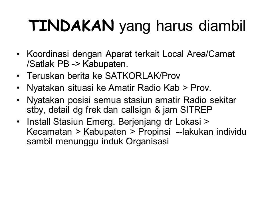 TINDAKAN yang harus diambil Koordinasi dengan Aparat terkait Local Area/Camat /Satlak PB -> Kabupaten.
